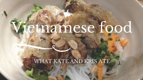 Vietnamese food - What Kate and Kris Ate - What Kate and Kris did